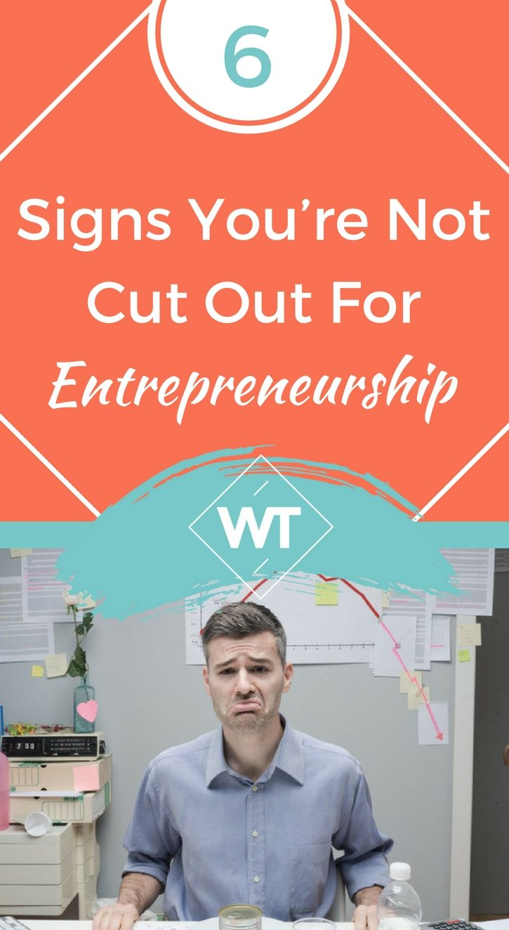 6 Signs You're Not Cut Out for Entrepreneurship