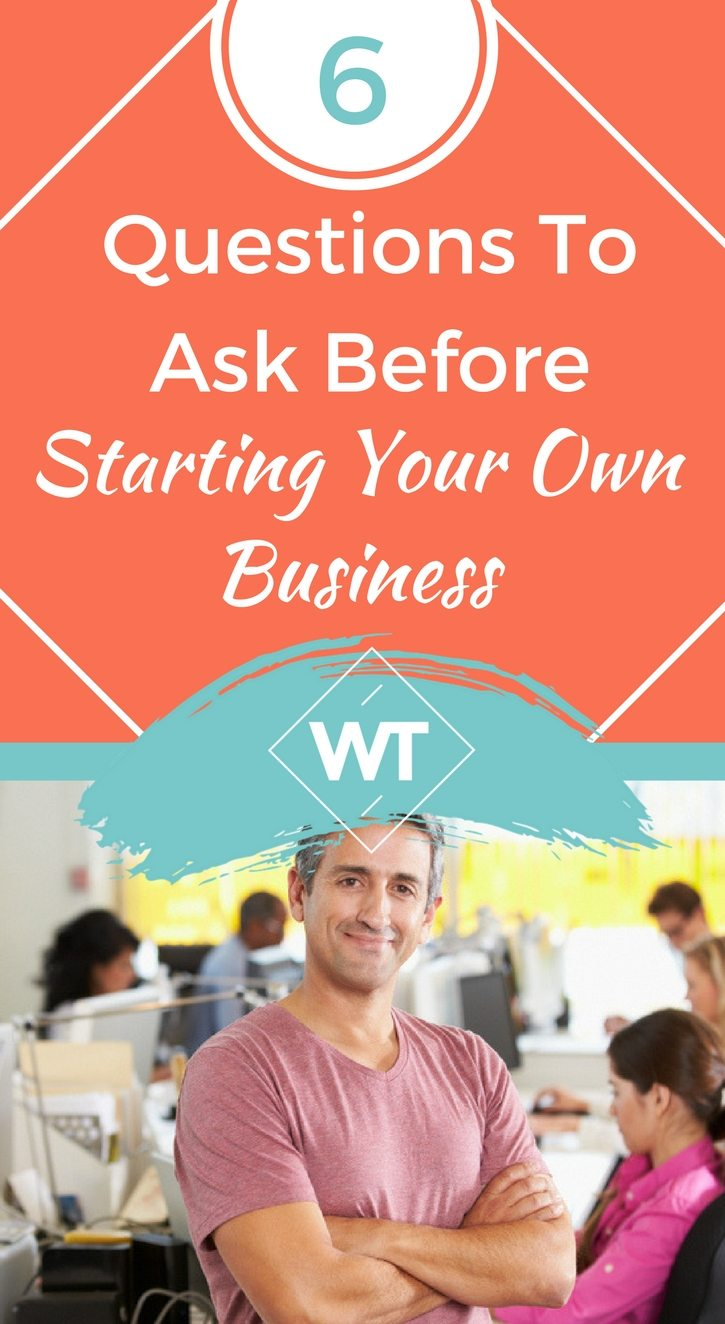 6 Questions to Ask Before Starting Your Own Business