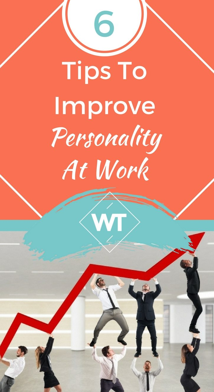 6 Tips To Improve Personality At Work