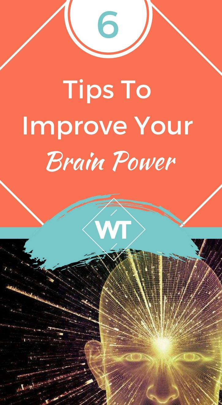 6 Tips To Improve Your Brain Power