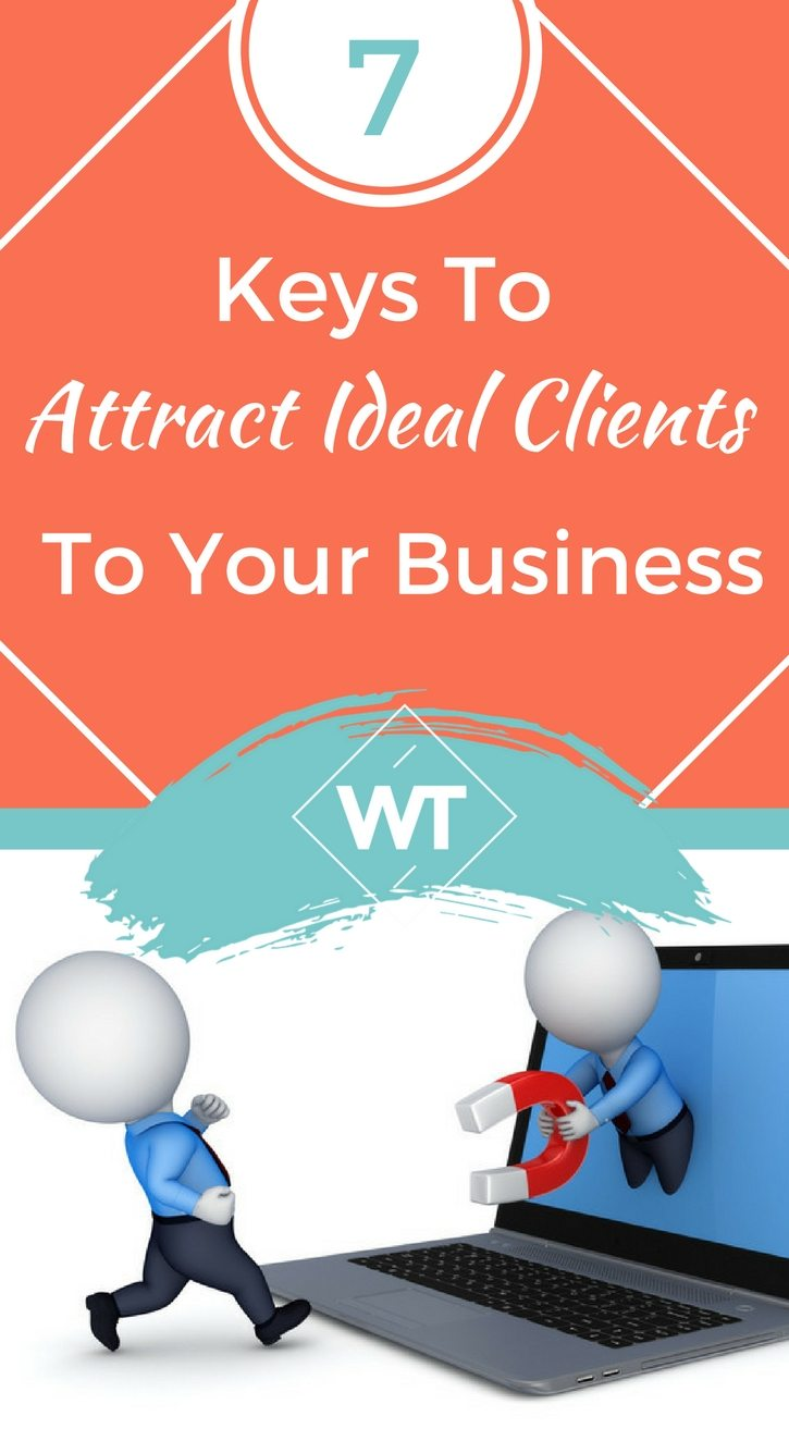 7 Keys To Attract Ideal Clients To Your Business