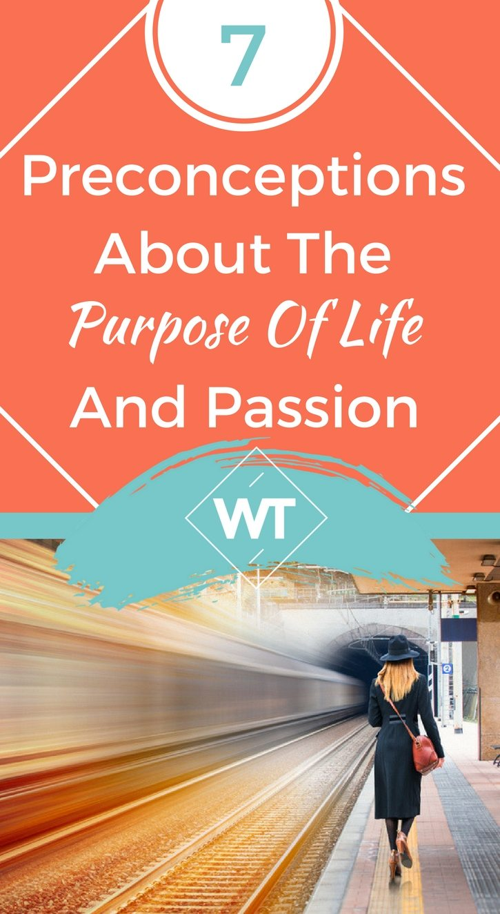 7 Preconceptions About The Purpose Of Life And Passion