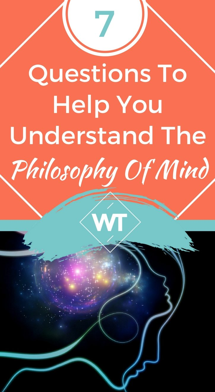 7 Questions To Help You Understand The Philosophy Of Mind