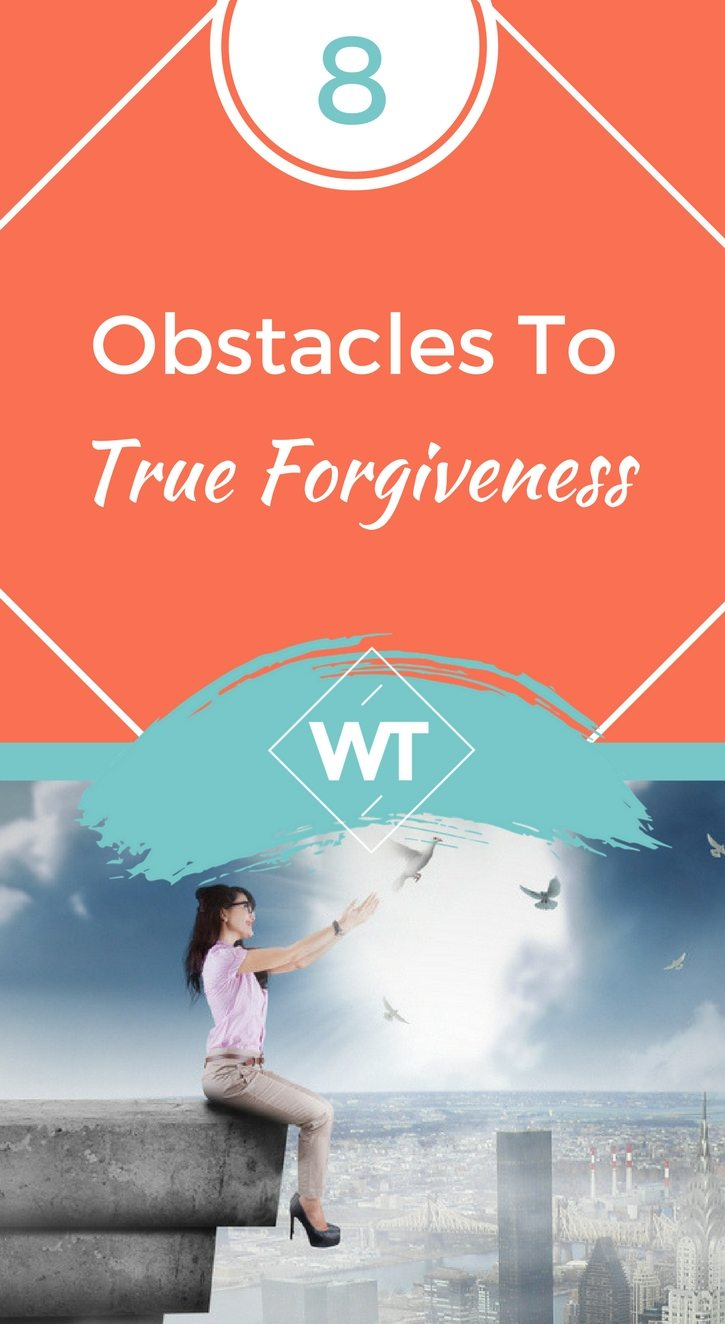 8 Obstacles to True Forgiveness