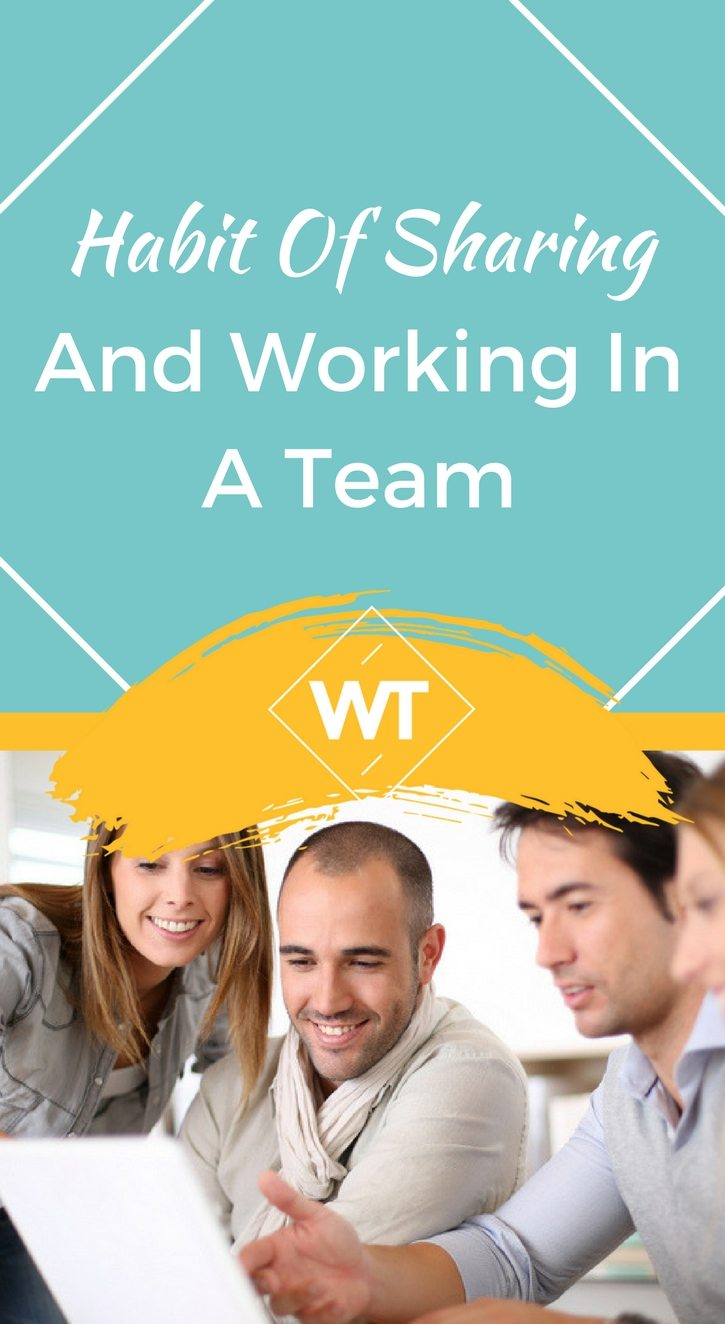 Habit of Sharing and Working In a Team