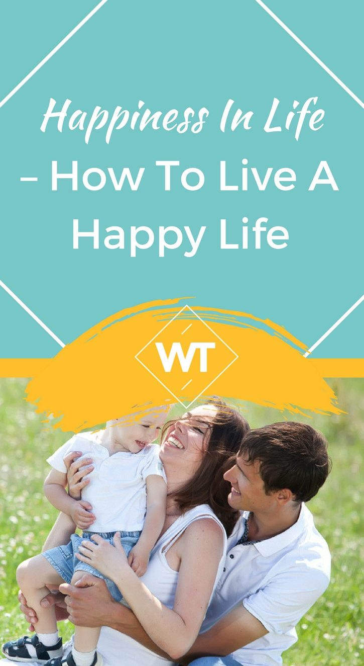 Happiness in Life – How to Live a Happy Life