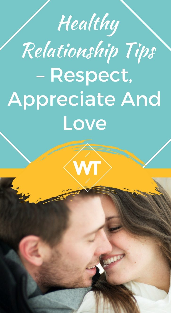Healthy Relationship Tips – Respect, Appreciate and Love