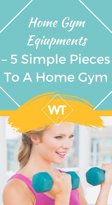 Home Gym Equipment – 5 Simple Pieces to a Home Gym