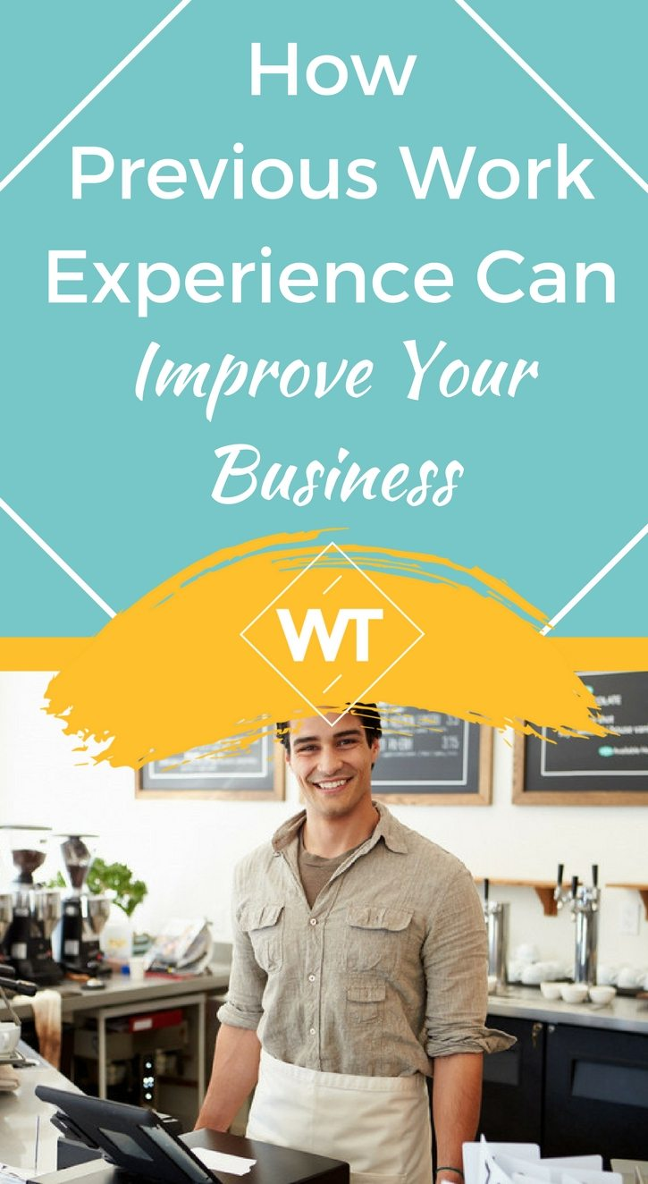 How Previous Work Experience Can Improve Your Business