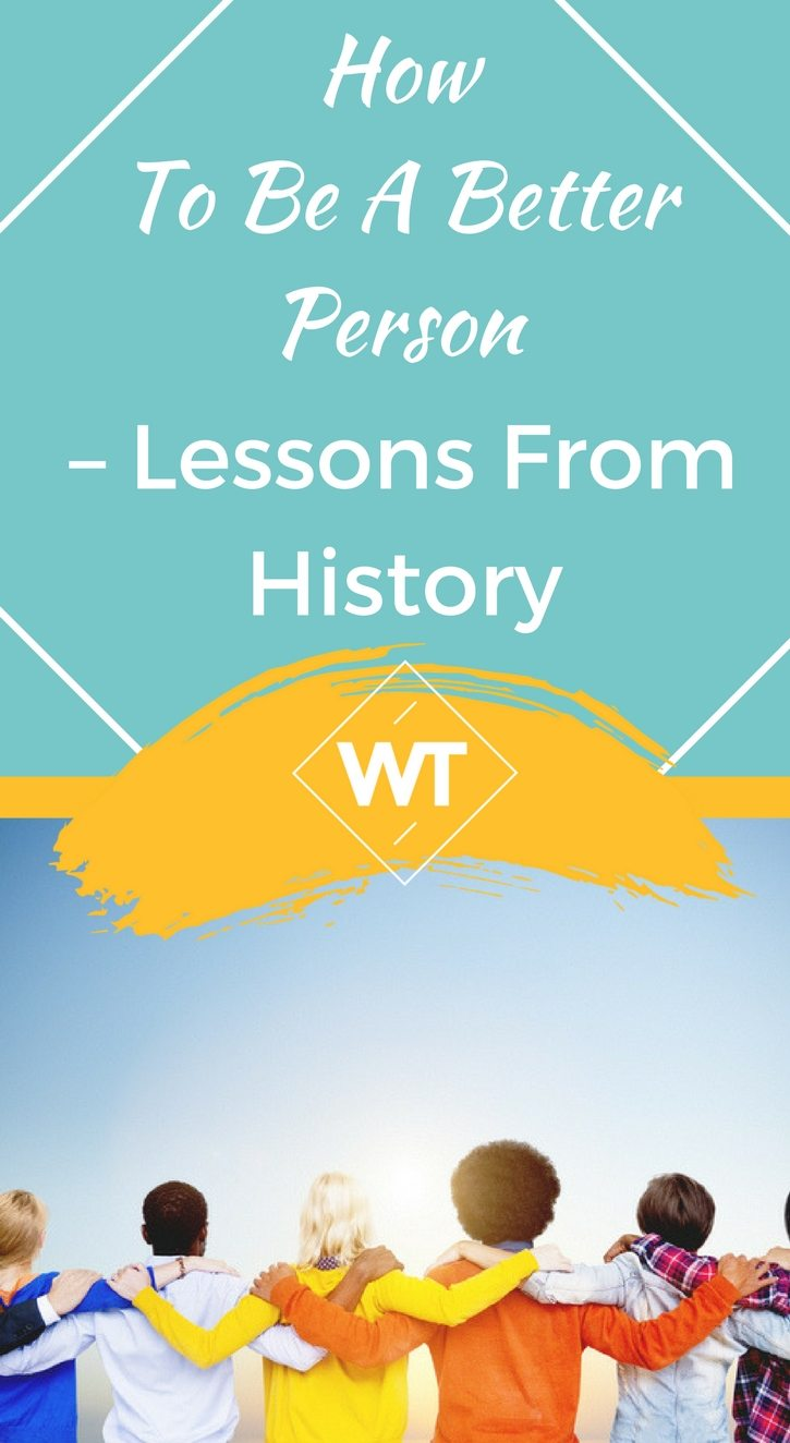 How To Be A Better Person – Lessons From History