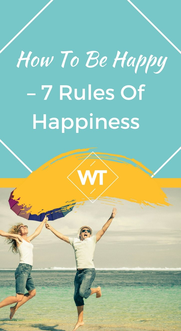 How to be Happy – 7 Rules of Happiness