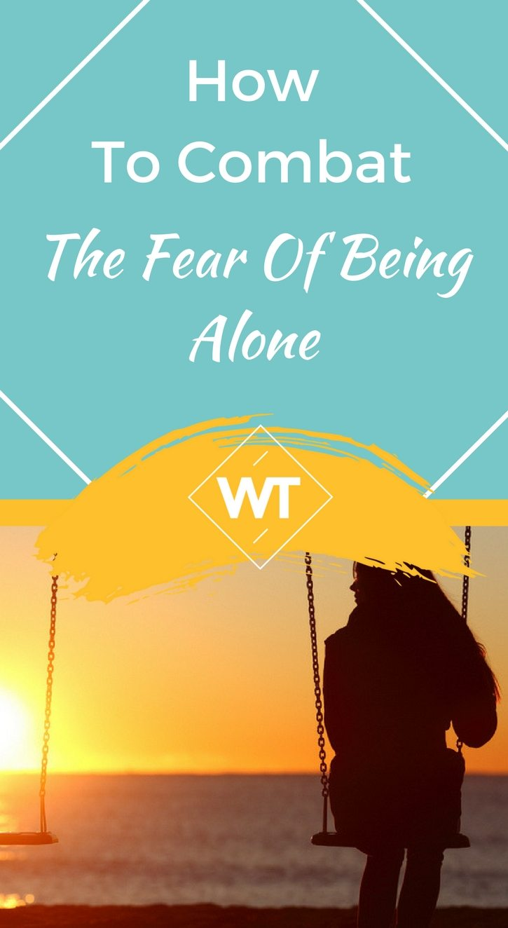 How To Combat The Fear Of Being Alone