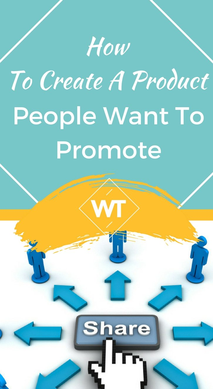 How To Create A Product People Want To Promote