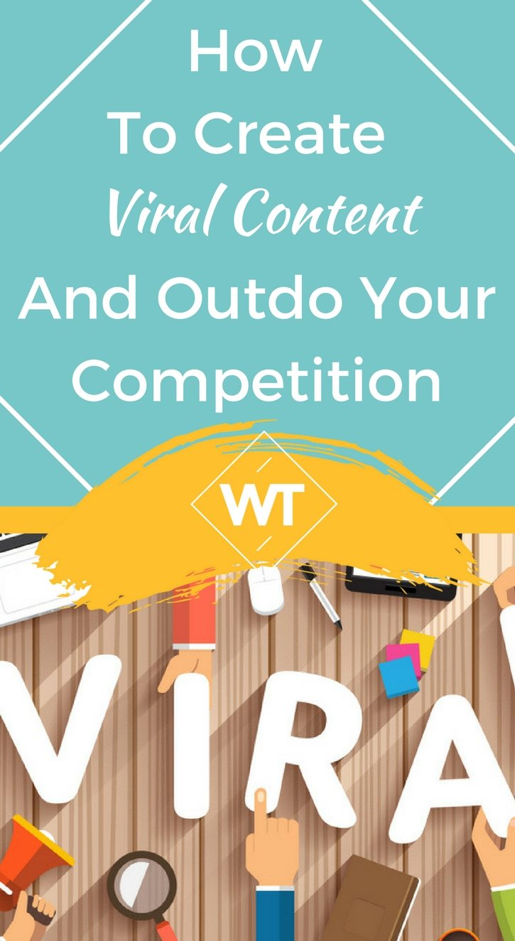 How To Create Viral Content And Outdo Your Competition