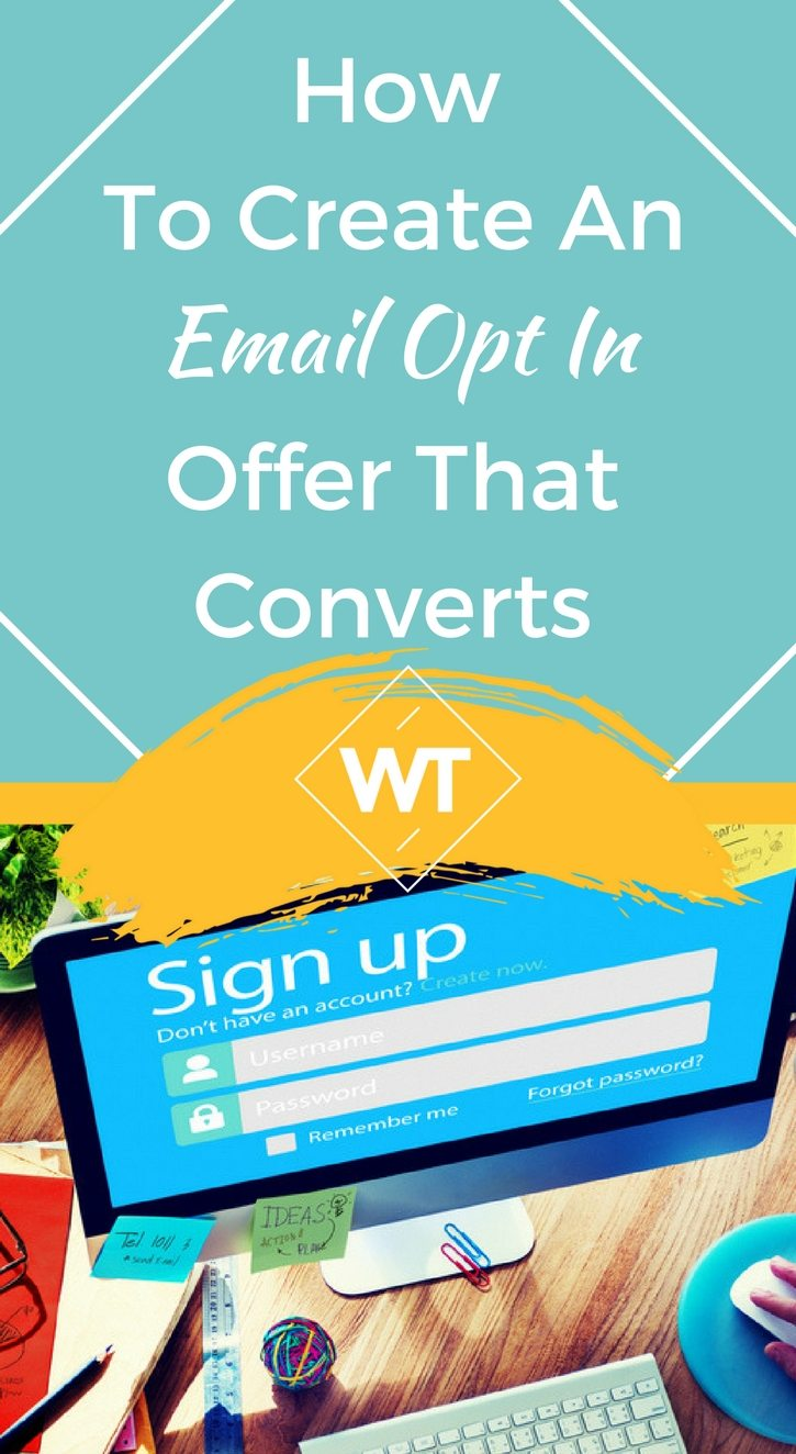 How To Create An Email Opt In Offer That Converts