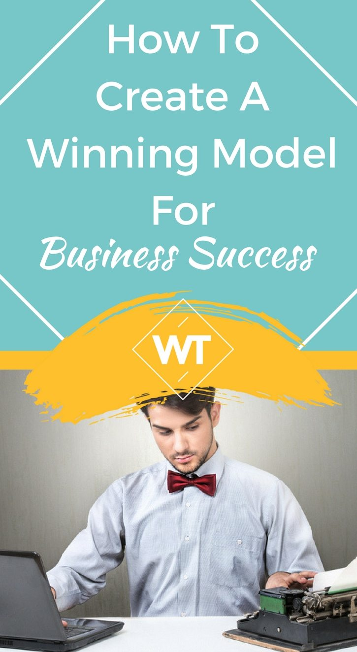 How To Create A Winning Model For Business Success