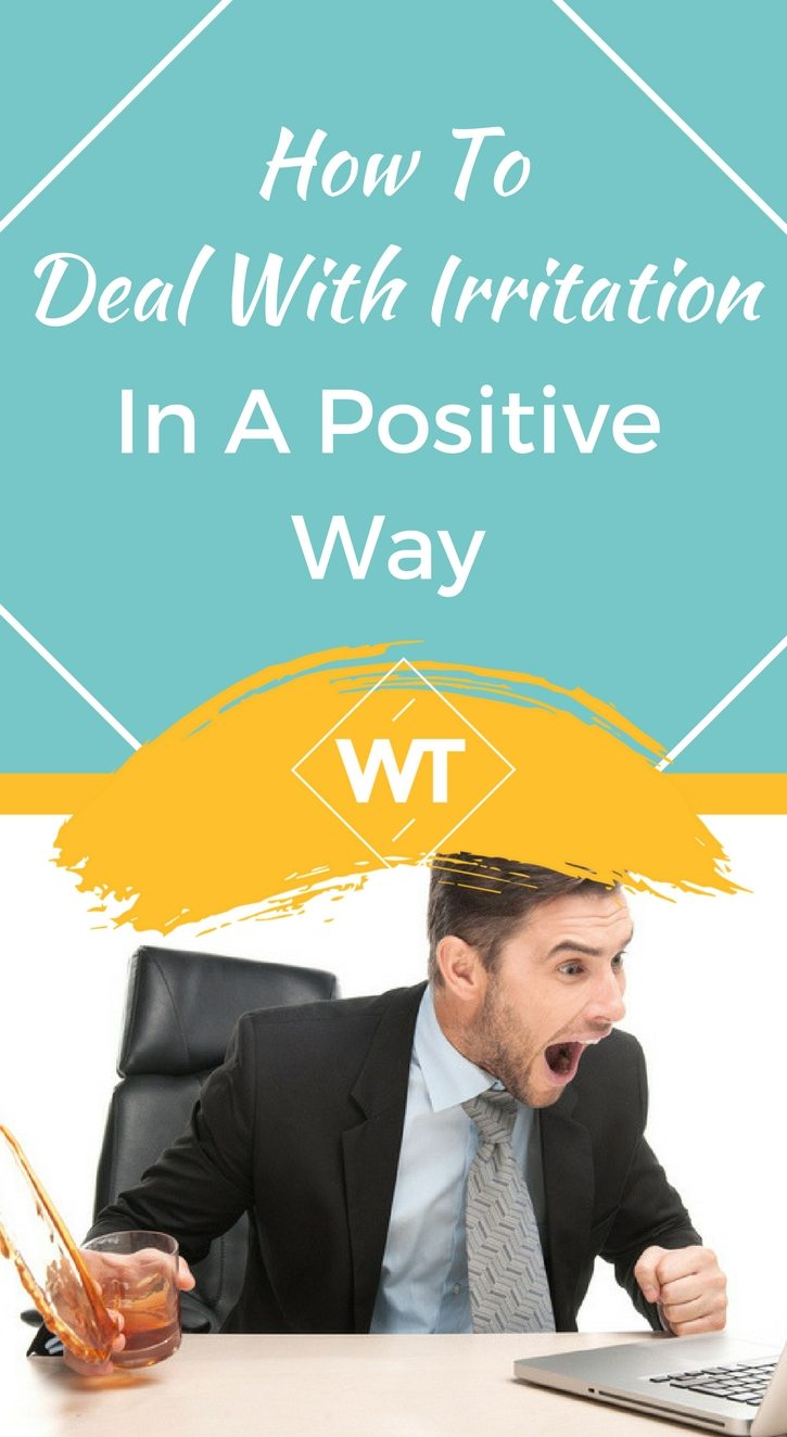 How to Deal with Irritation in a Positive Way