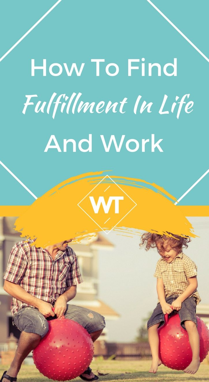 How to Find Fulfillment In Life And Work