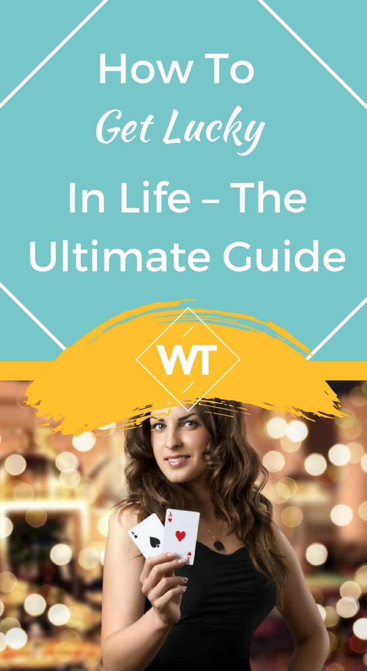 How To Get Lucky In Life – The Ultimate Guide