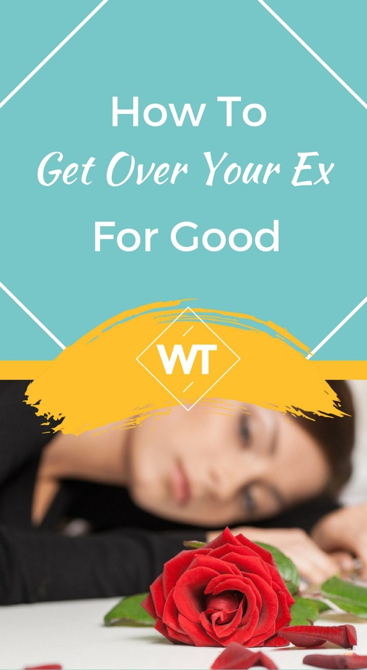 How to Get Over Your Ex for Good