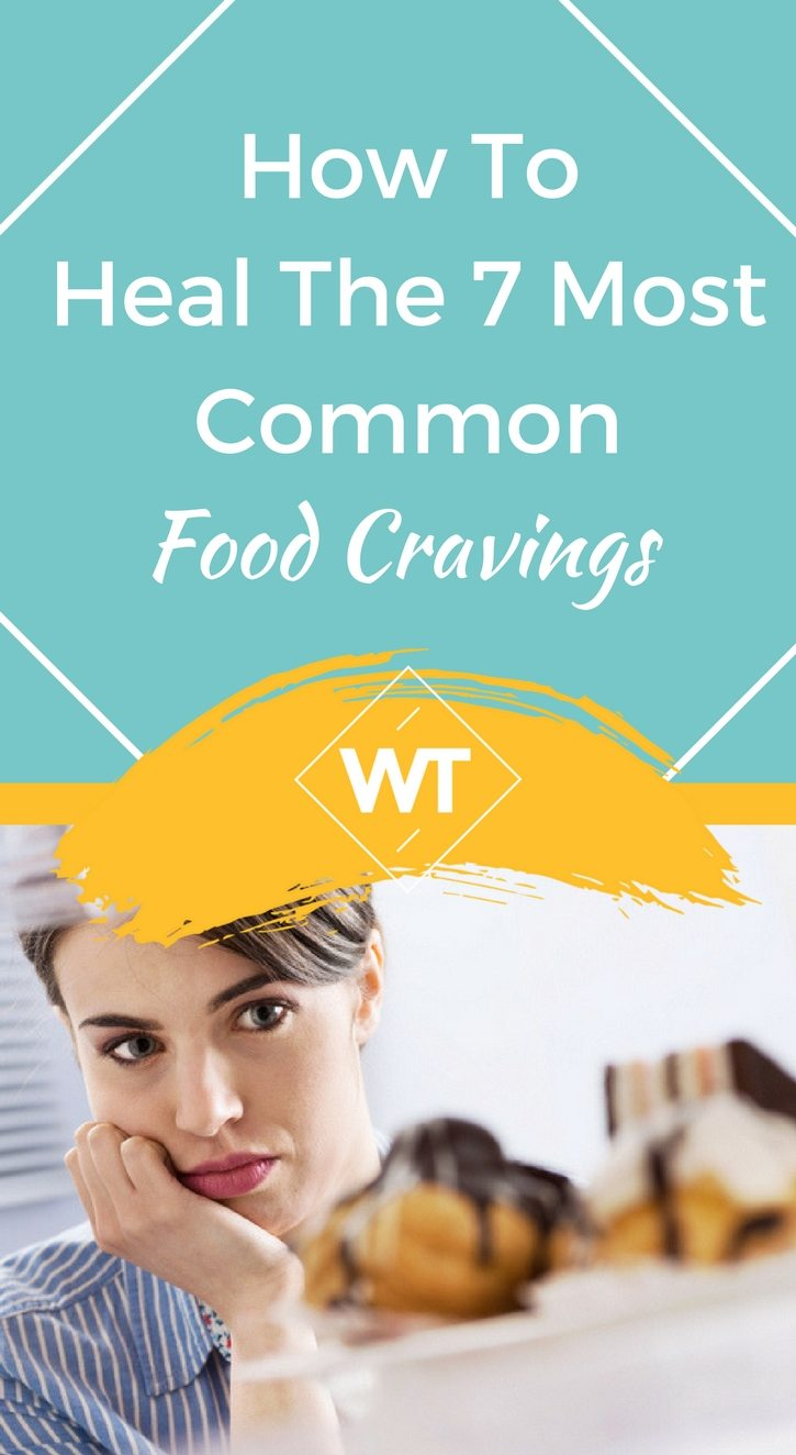 How To Heal The 7 Most Common Food Cravings