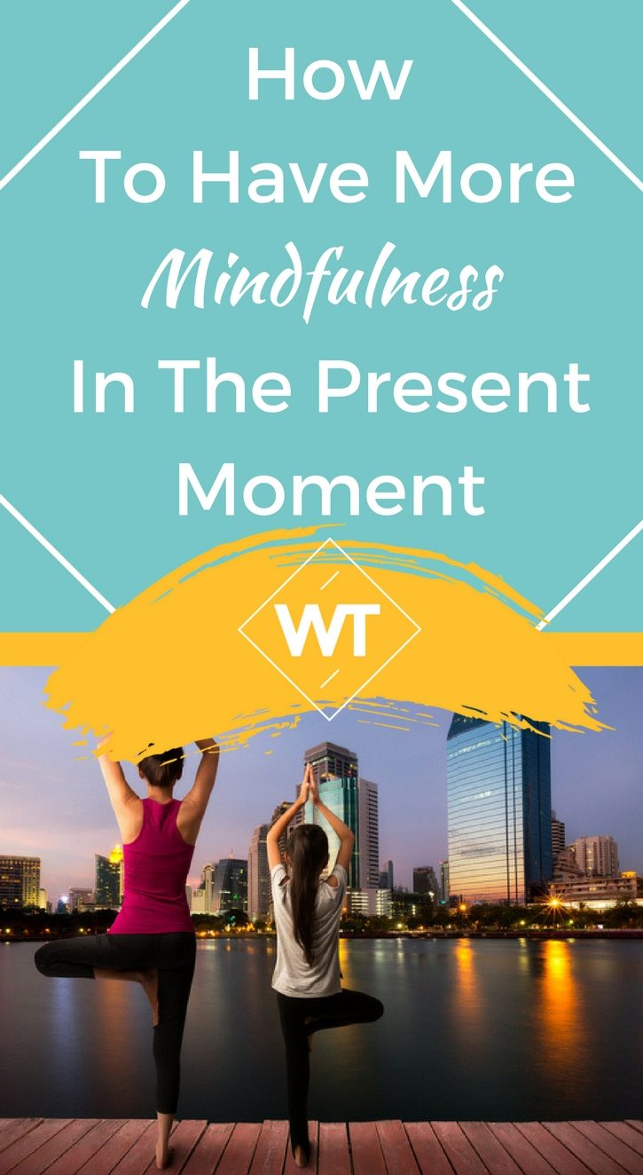 How To Have More Mindfulness In The Present Moment