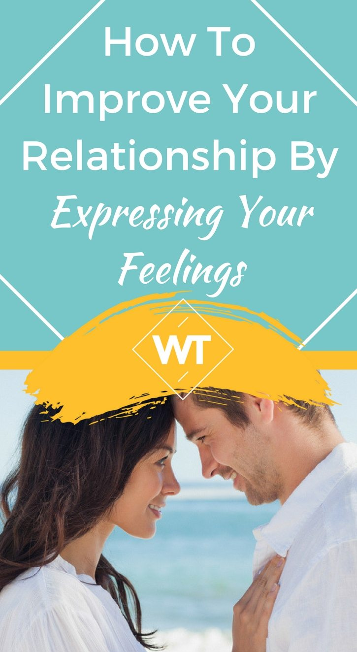 How To Improve Your Relationship By Expressing Your Feelings