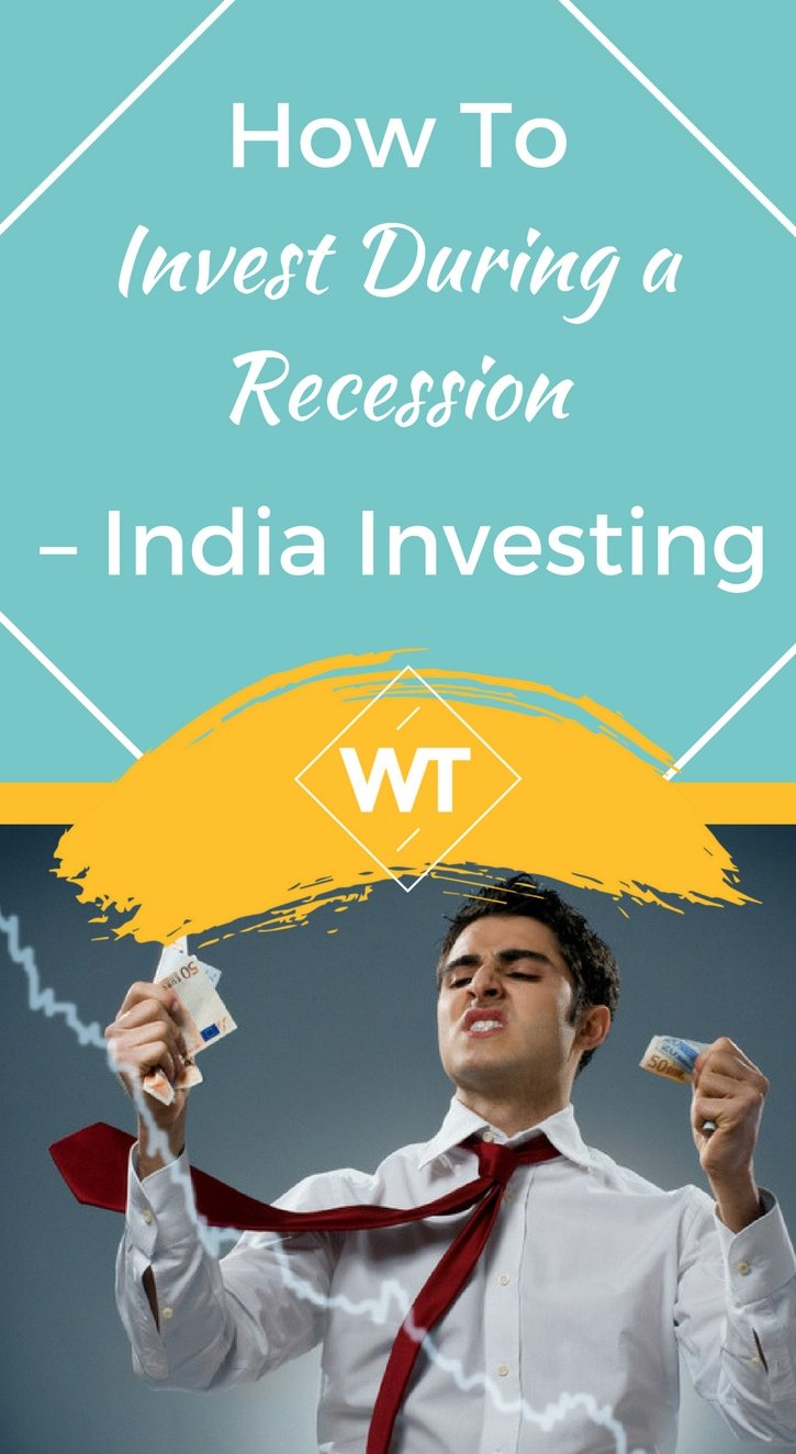 How to Invest During a Recession – India Investing