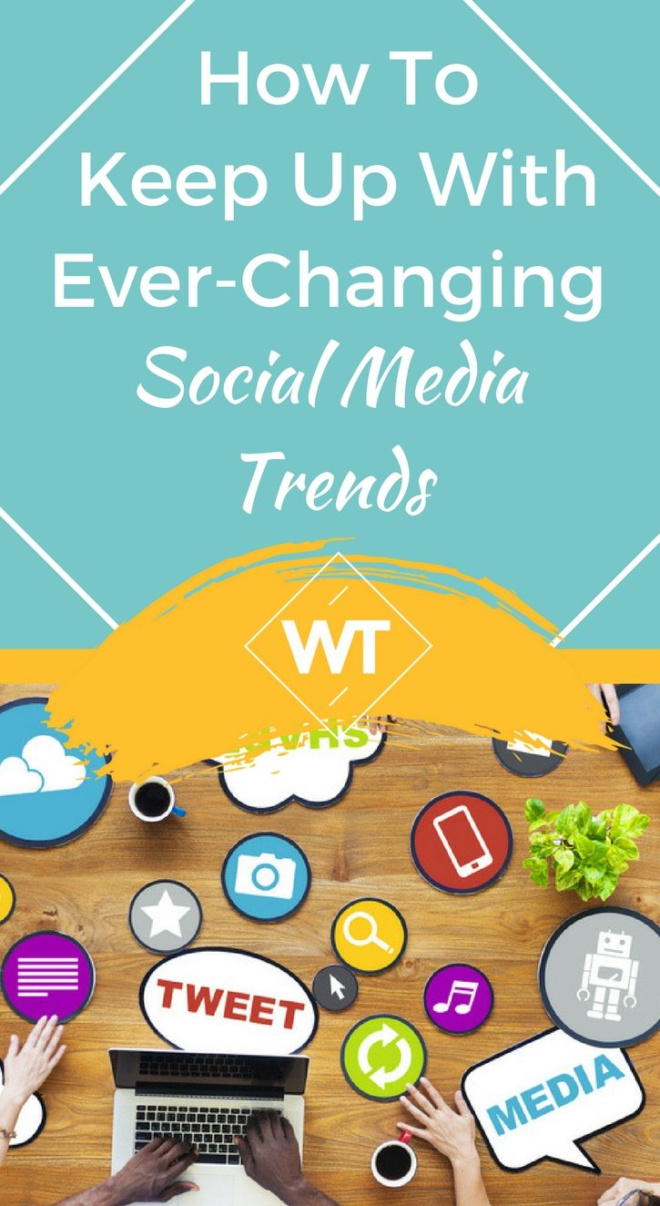 How To Keep Up With Ever-Changing Social Media Trends