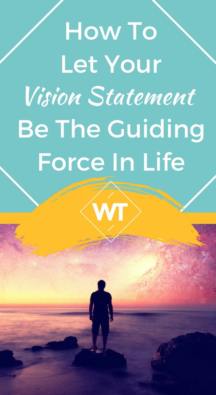 How To Let Your Vision Statement Be The Guiding Force In Life