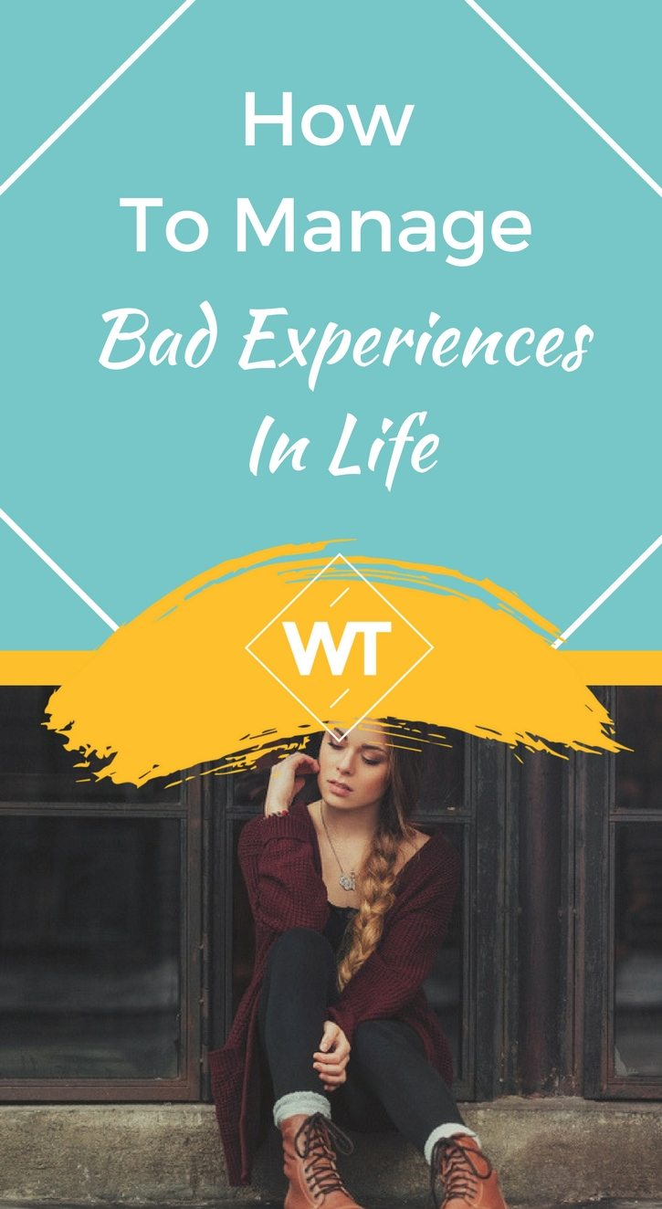 How to Manage Bad Experiences in Life