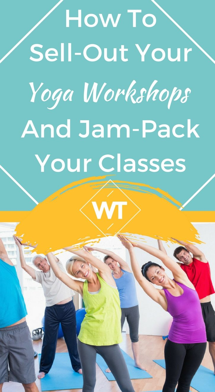 How To Sell-Out Your Yoga Workshops and Jam-Pack Your Classes