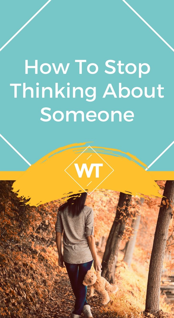 How To Stop Thinking About Someone
