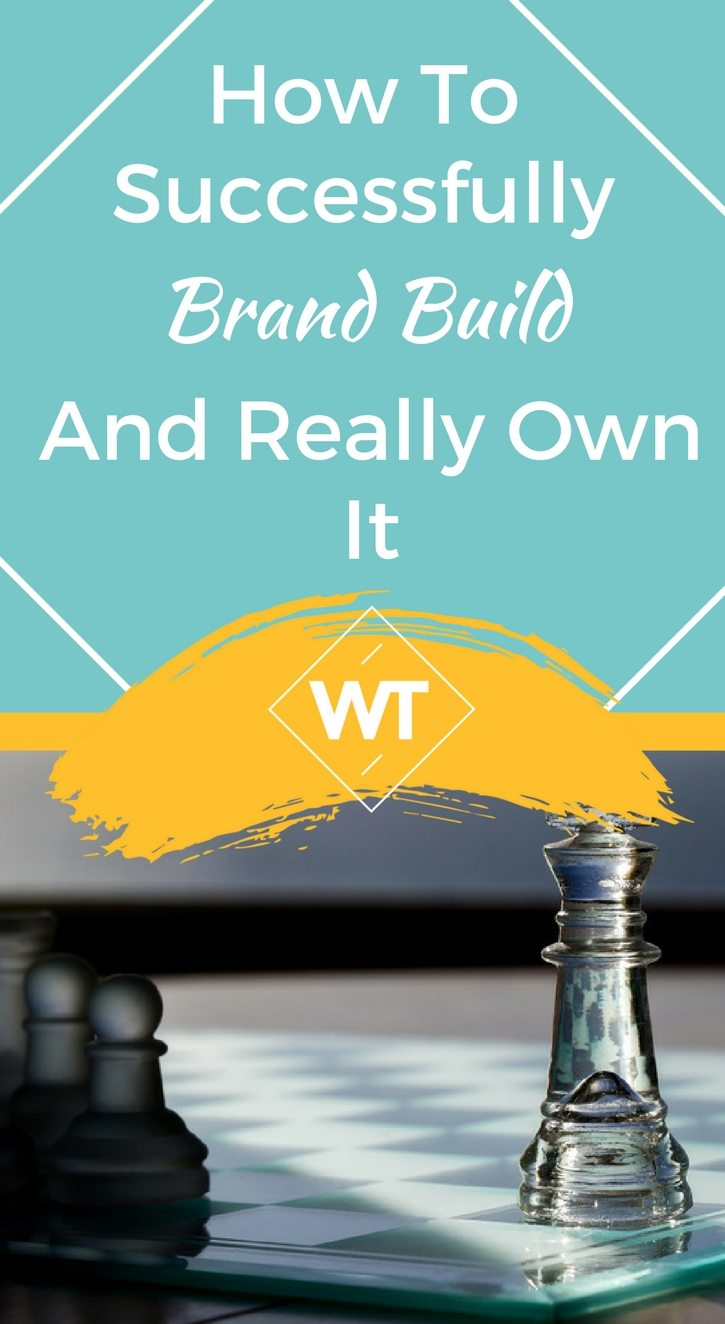 How To Successfully Brand Build And Really Own It