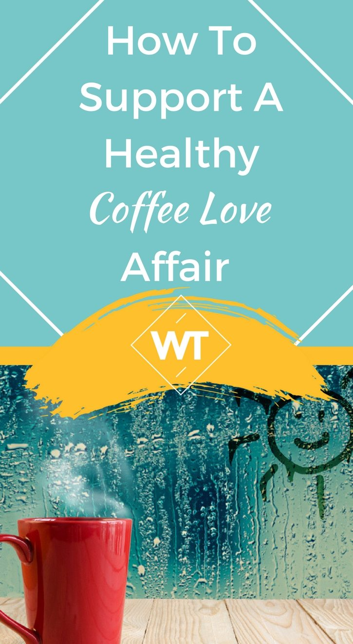 How To Support A Healthy Coffee Love Affair