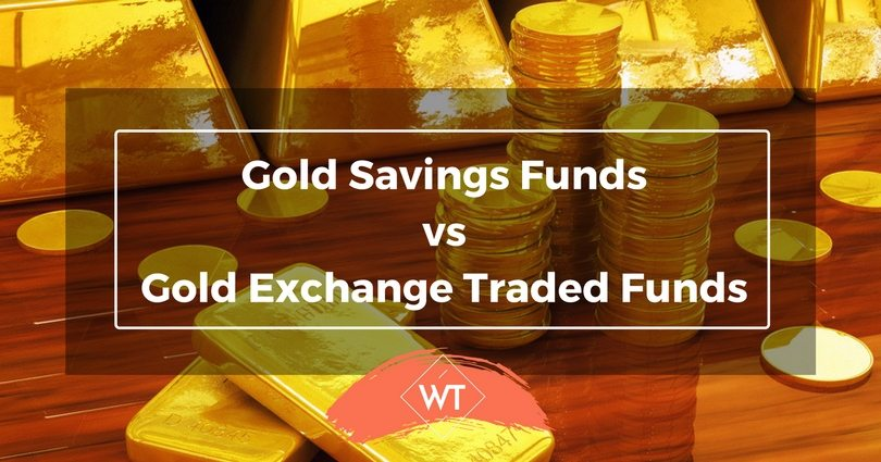 Gold Savings Funds vs Gold Exchange Traded Funds