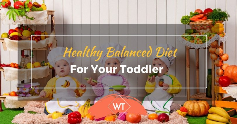 Healthy Balanced Diet for Your Toddler