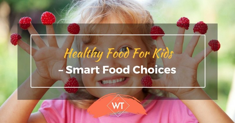 Healthy Food for Kids – Smart Food Choices