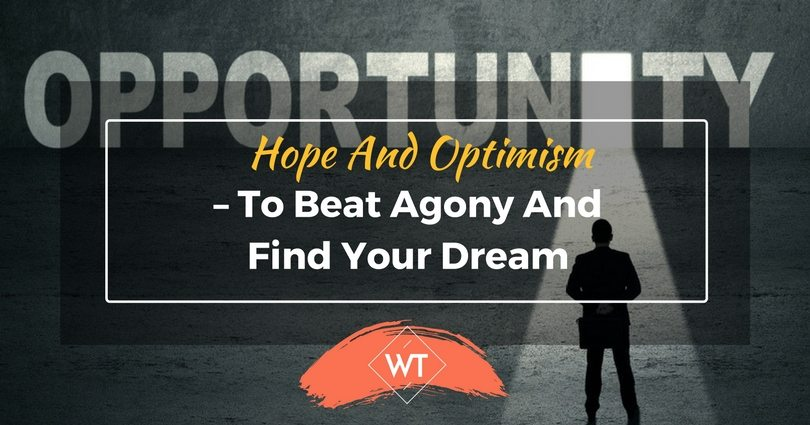 Hope and Optimism – to beat Agony and find your Dream
