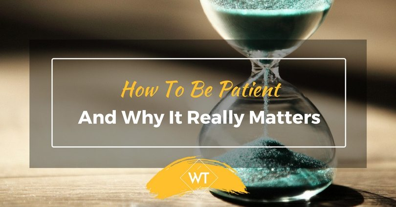 How To Be Patient And Why It Really Matters
