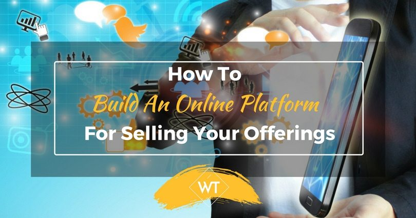 How To Build An Online Platform For Selling Your Offerings