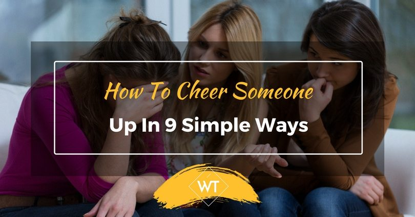 How To Cheer Someone Up In 9 Simple Ways