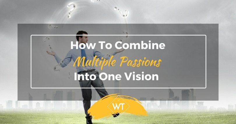 How To Combine Multiple Passions Into One Vision