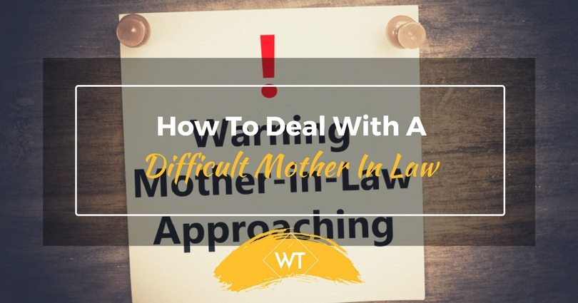 How To Deal With A Difficult Mother In Law