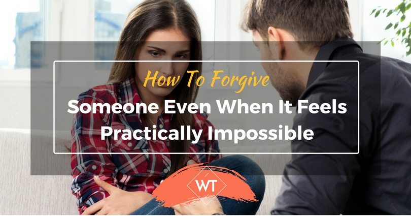 How to Forgive Someone Even When It Feels Practically Impossible