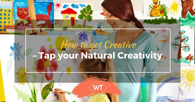 How to get Creative – Tap your Natural Creativity