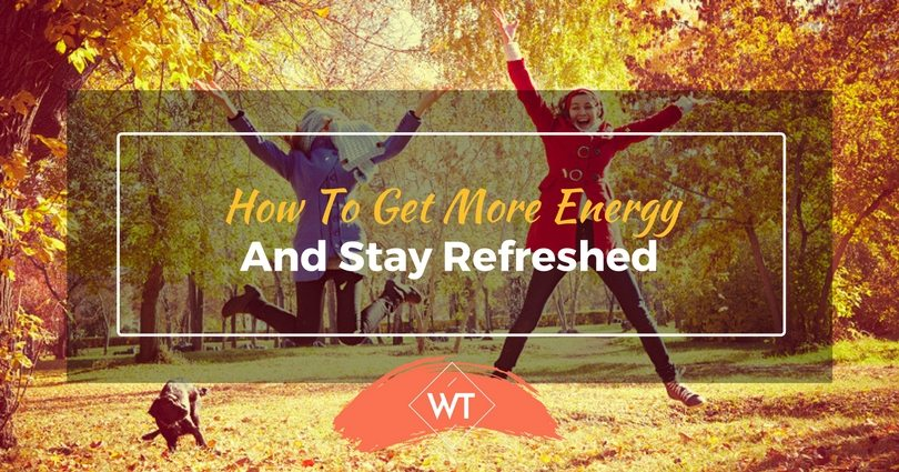 How To Get More Energy And Stay Refreshed