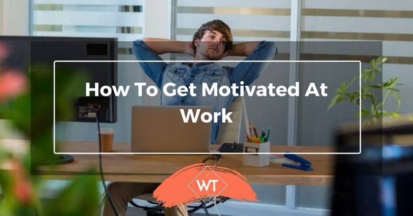 How To Get Motivated At Work