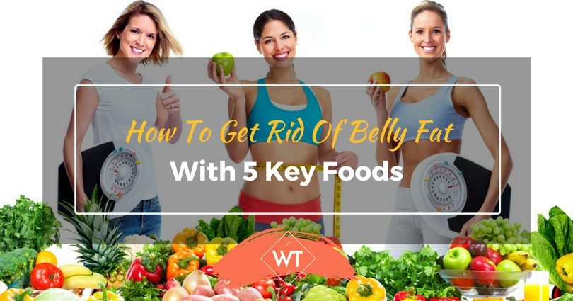 How To Get Rid Of Belly Fat With 5 Key Foods