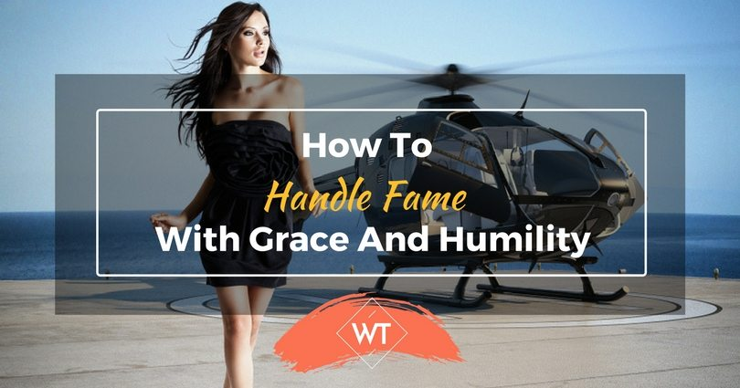 How to Handle Fame with Grace and Humility